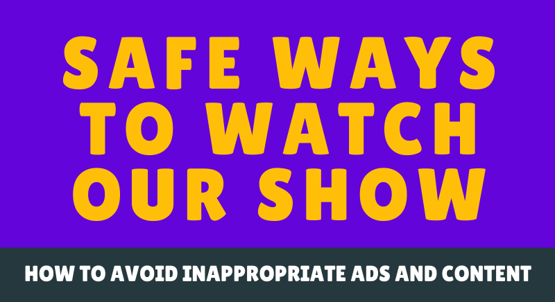 Safe ways to watch our show - title